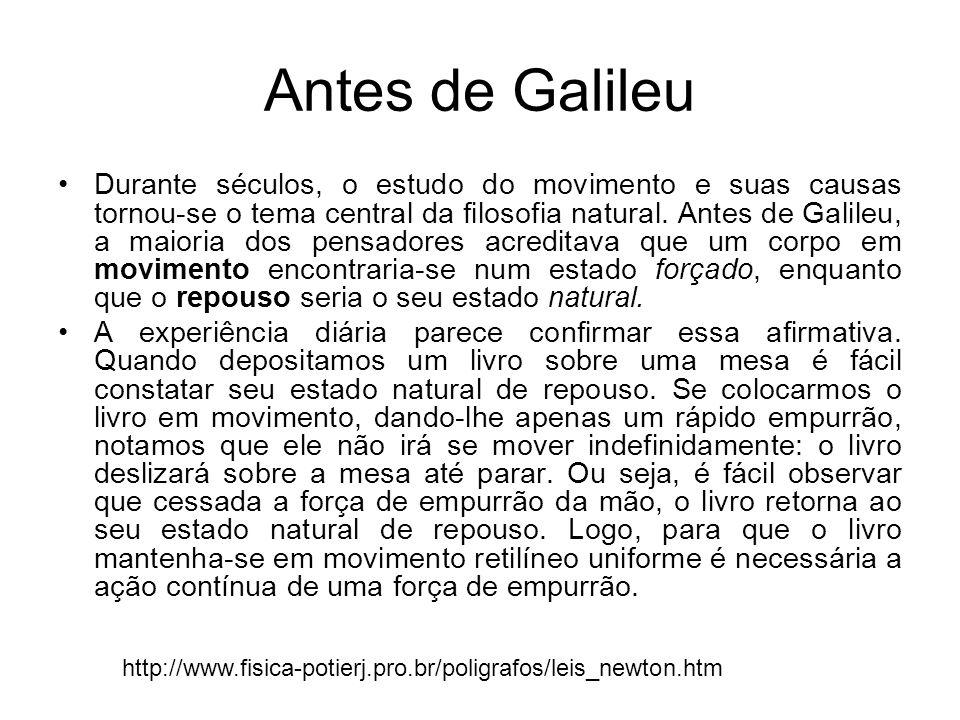 Antes de Galileu Durante séculos, o estudo do movimento e suas causas tornou-se o tema central da filosofia natural. Antes de Galileu, a maioria dos p