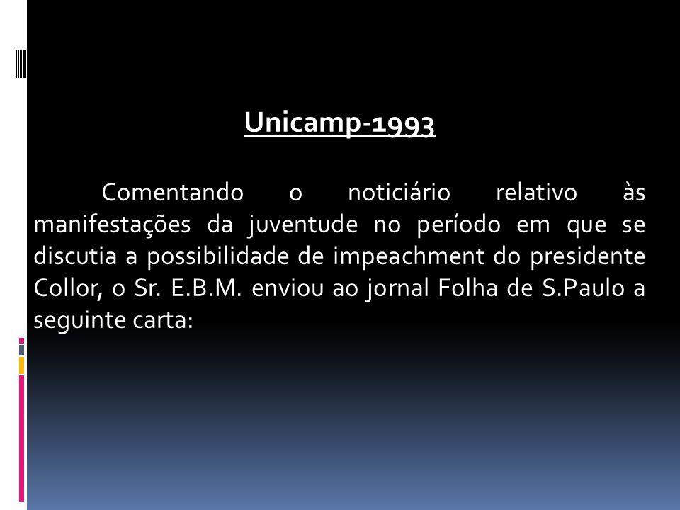 Unicamp-1993 Comentando o noticiário relativo às manifestações da juventude no período em que se discutia a possibilidade de impeachment do presidente Collor, o Sr.