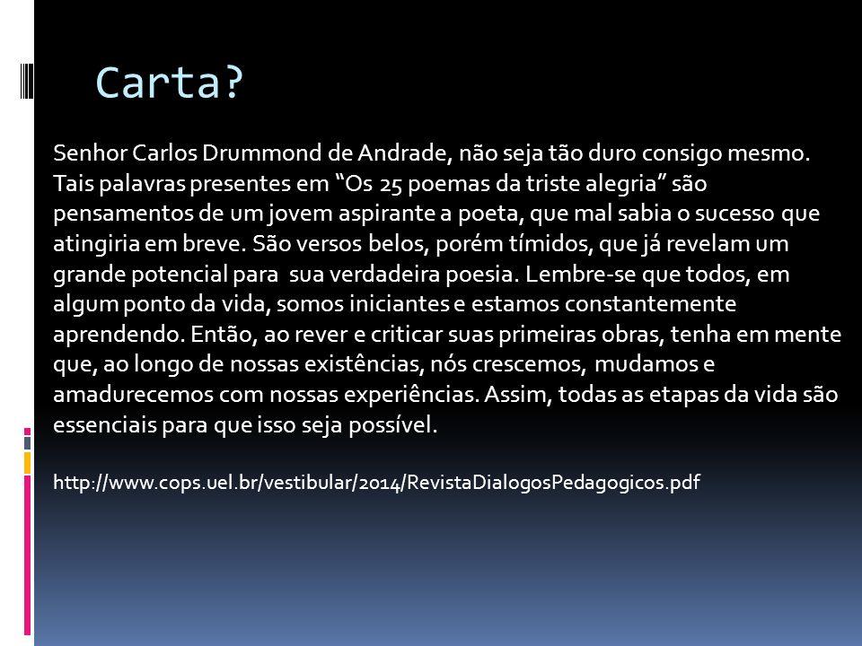 Carta.Senhor Carlos Drummond de Andrade, não seja tão duro consigo mesmo.