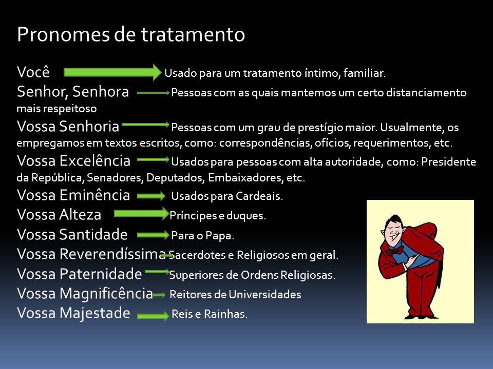 Pronomes de tratamento Você Usado para um tratamento íntimo, familiar.