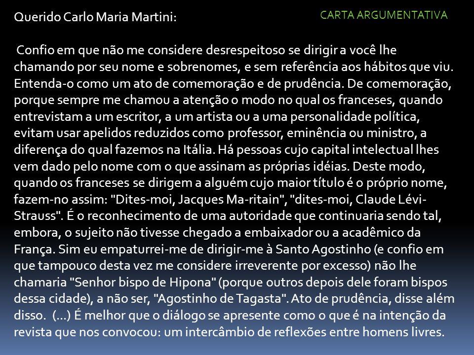 Querido Carlo Maria Martini: Confio em que não me considere desrespeitoso se dirigir a você lhe chamando por seu nome e sobrenomes, e sem referência aos hábitos que viu.