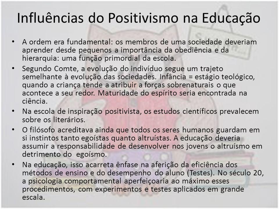 Influências do Positivismo na Educação A ordem era fundamental: os membros de uma sociedade deveriam aprender desde pequenos a importância da obediênc