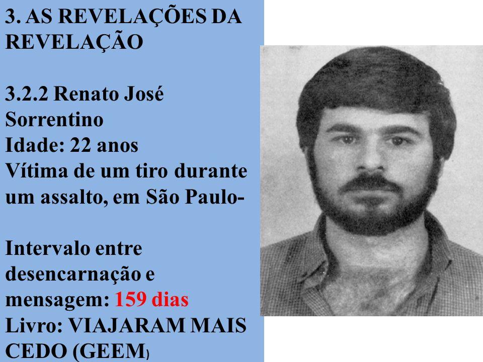 3. AS REVELAÇÕES DA REVELAÇÃO 3.2.2 Renato José Sorrentino Idade: 22 anos Vítima de um tiro durante um assalto, em São Paulo- Intervalo entre desencar