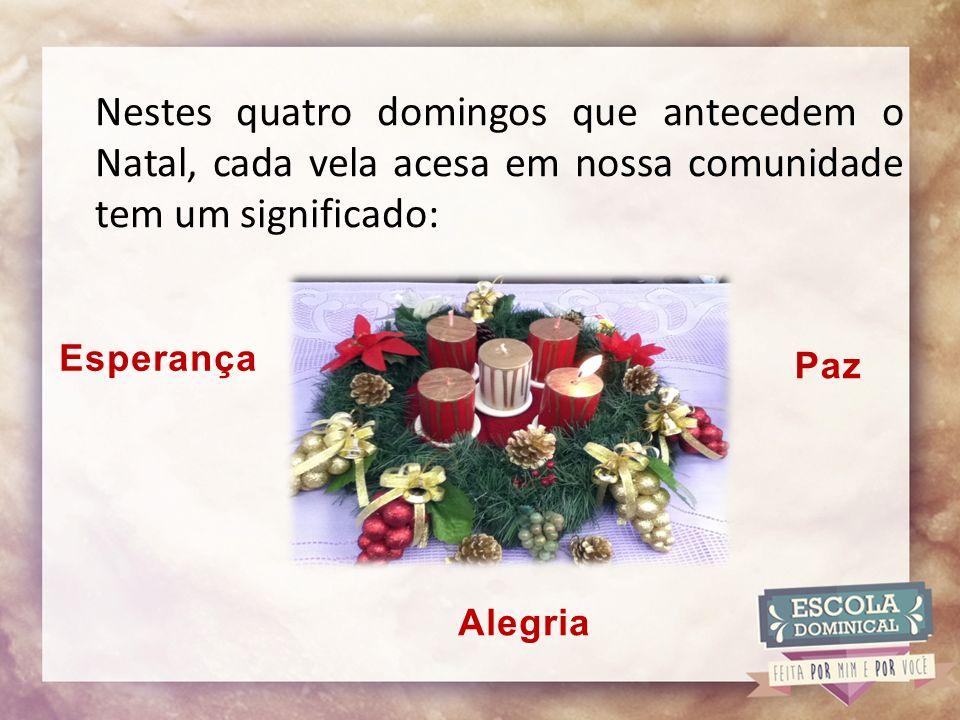 Nestes quatro domingos que antecedem o Natal, cada vela acesa em nossa comunidade tem um significado: Esperança Paz Alegria