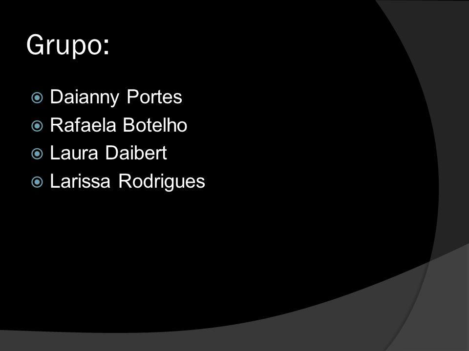 Grupo: Daianny Portes Rafaela Botelho Laura Daibert Larissa Rodrigues