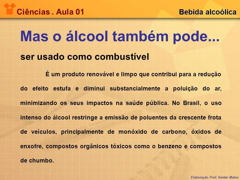 Elaboração Prof.Santer Matos Ciências. Aula 01 Bebida alcoólica Mas o álcool também pode...