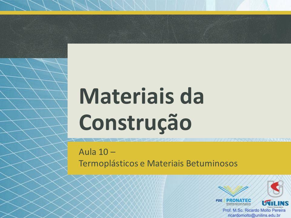Materiais da Construção Aula 10 – Termoplásticos e Materiais Betuminosos