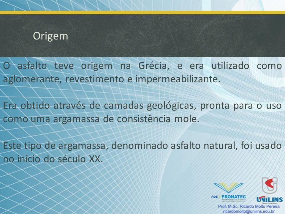 Origem O asfalto teve origem na Grécia, e era utilizado como aglomerante, revestimento e impermeabilizante. Era obtido através de camadas geológicas,