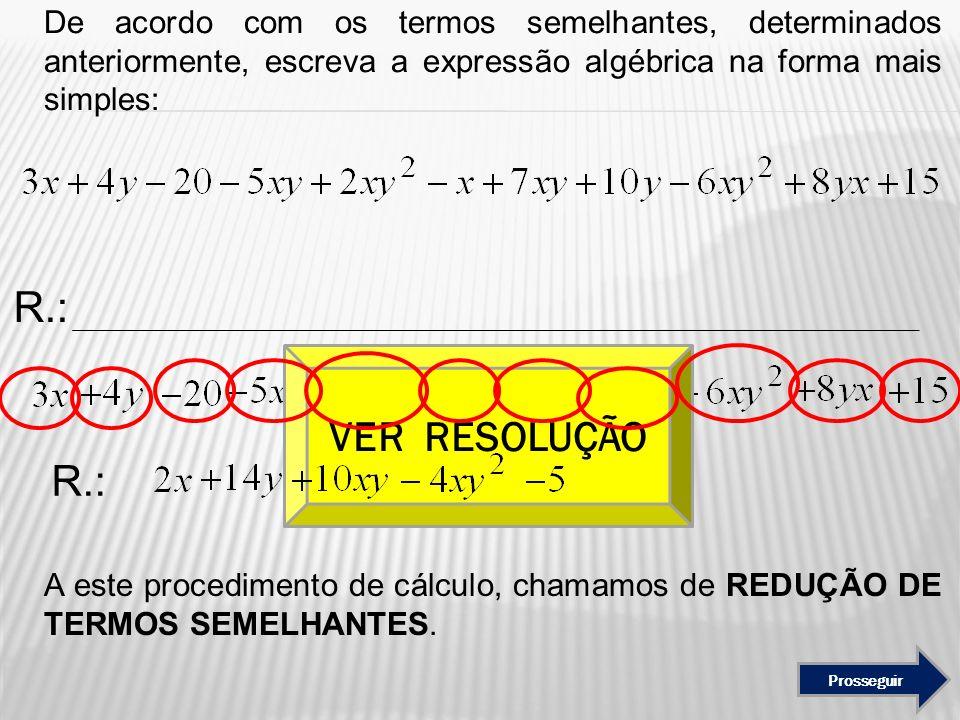 De acordo com os termos semelhantes, determinados anteriormente, escreva a expressão algébrica na forma mais simples: A este procedimento de cálculo,