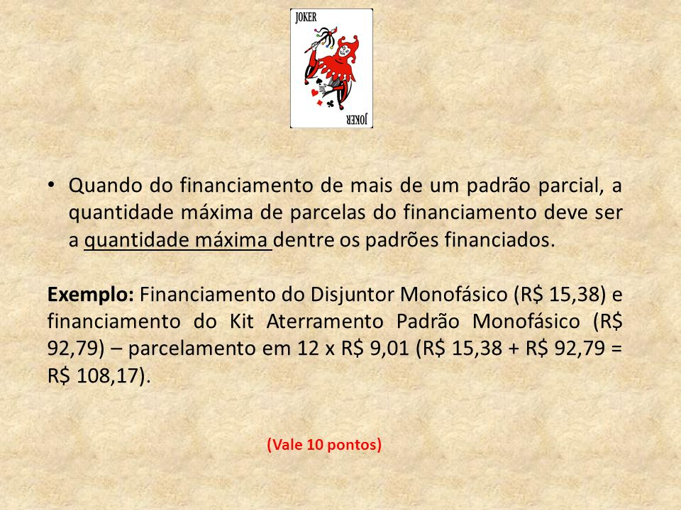 (Vale 10 pontos) Quando do financiamento de mais de um padrão parcial, a quantidade máxima de parcelas do financiamento deve ser a quantidade máxima d