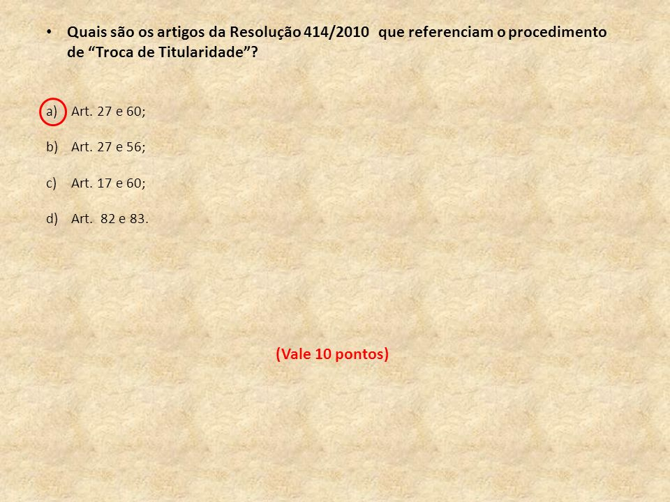 Quais são os artigos da Resolução 414/2010 que referenciam o procedimento de Troca de Titularidade? a)Art. 27 e 60; b)Art. 27 e 56; c)Art. 17 e 60; d)