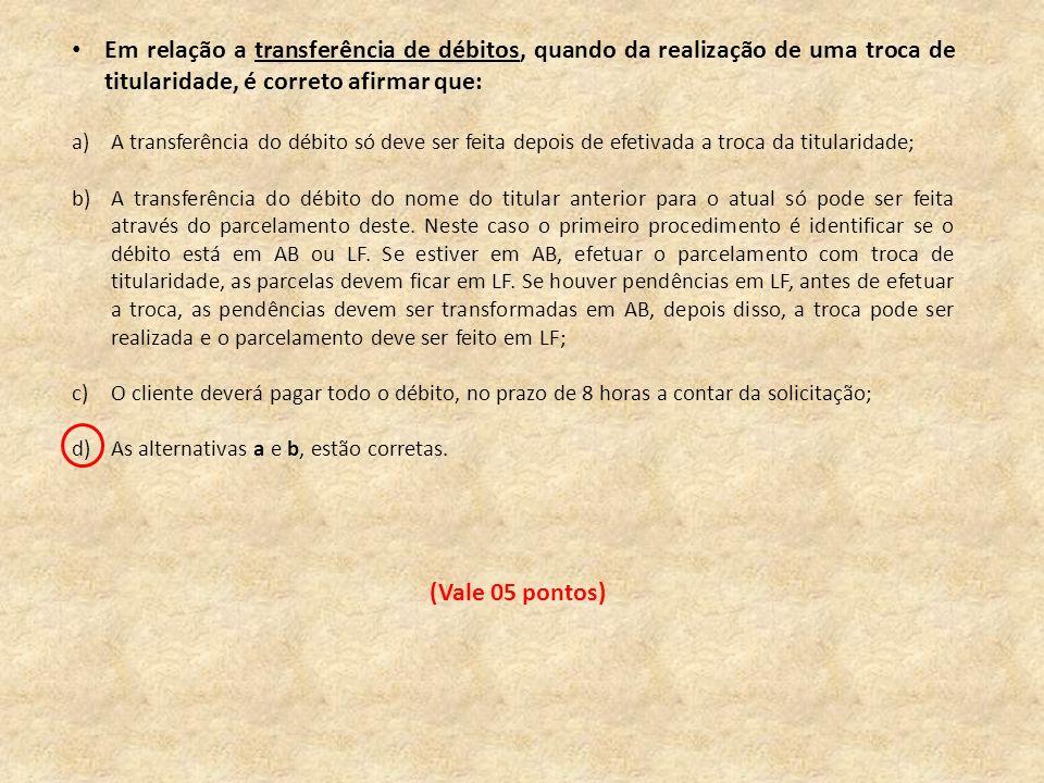 Em relação a transferência de débitos, quando da realização de uma troca de titularidade, é correto afirmar que: a)A transferência do débito só deve s