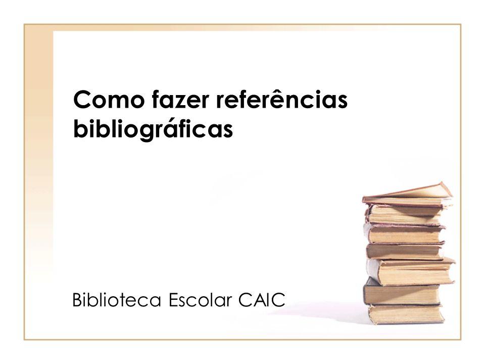 Como fazer referências bibliográficas Biblioteca Escolar CAIC