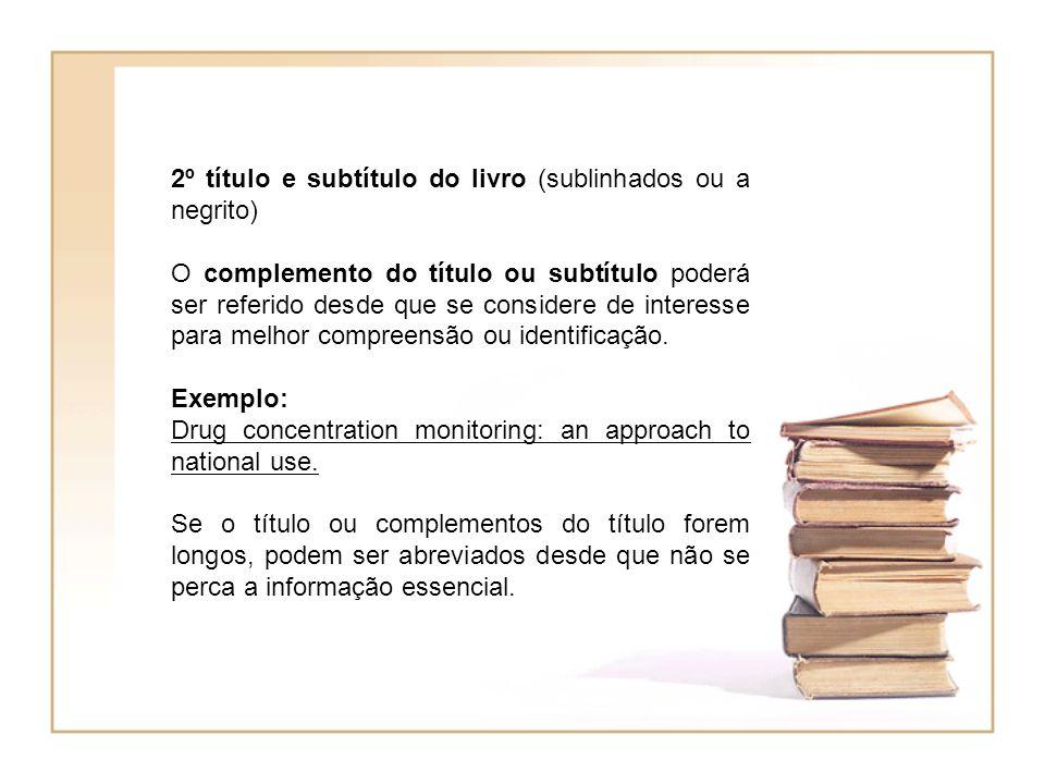 2º título e subtítulo do livro (sublinhados ou a negrito) O complemento do título ou subtítulo poderá ser referido desde que se considere de interesse para melhor compreensão ou identificação.