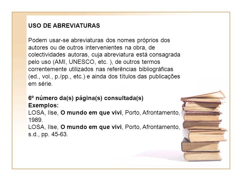 USO DE ABREVIATURAS Podem usar-se abreviaturas dos nomes próprios dos autores ou de outros intervenientes na obra, de colectividades autoras, cuja abreviatura está consagrada pelo uso (AMI, UNESCO, etc.