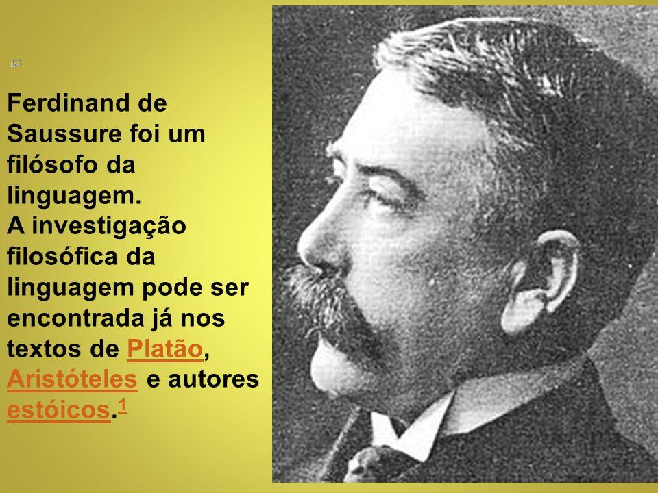 Ferdinand de Saussure foi um filósofo da linguagem.