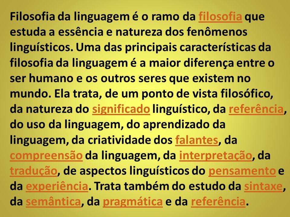 Filosofia da linguagem é o ramo da filosofia que estuda a essência e natureza dos fenômenos linguísticos.
