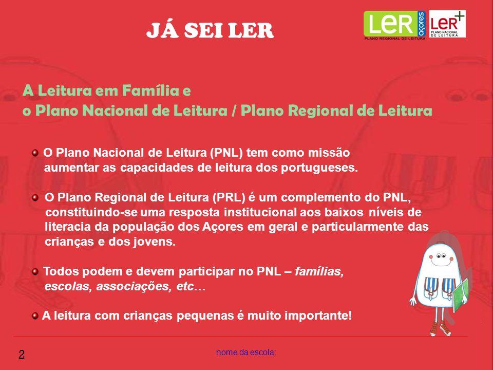 nome da escola: 2 JÁ SEI LER A Leitura em Família e o Plano Nacional de Leitura / Plano Regional de Leitura O Plano Nacional de Leitura (PNL) tem como
