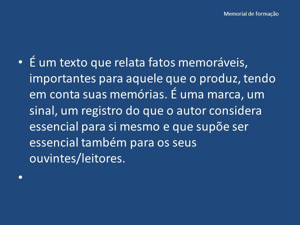 Memorial de formação É um texto que relata fatos memoráveis, importantes para aquele que o produz, tendo em conta suas memórias.