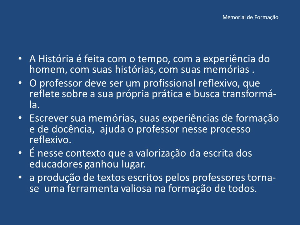 Memorial de Formação A História é feita com o tempo, com a experiência do homem, com suas histórias, com suas memórias.