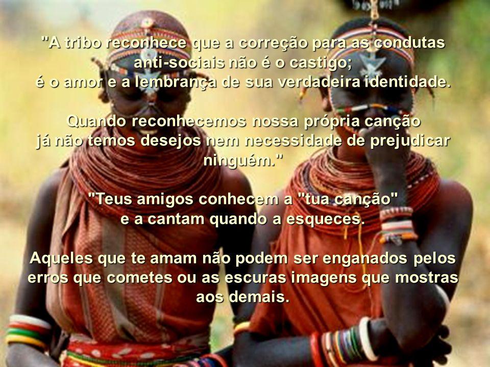 A tribo reconhece que a correção para as condutas anti-sociais não é o castigo; é o amor e a lembrança de sua verdadeira identidade.
