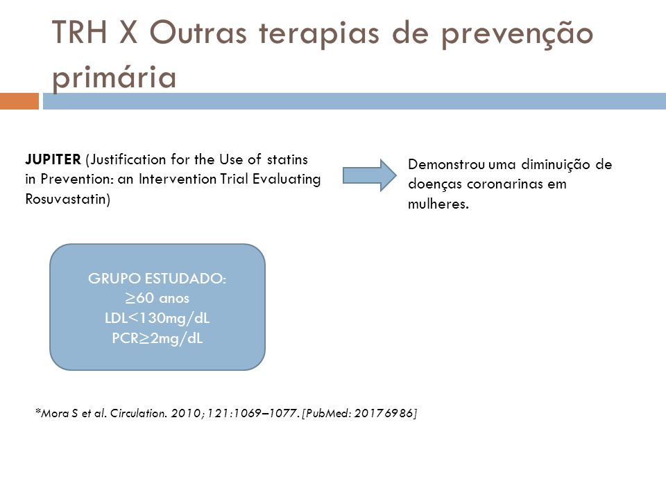 TRH X Outras terapias de prevenção primária JUPITER (Justification for the Use of statins in Prevention: an Intervention Trial Evaluating Rosuvastatin