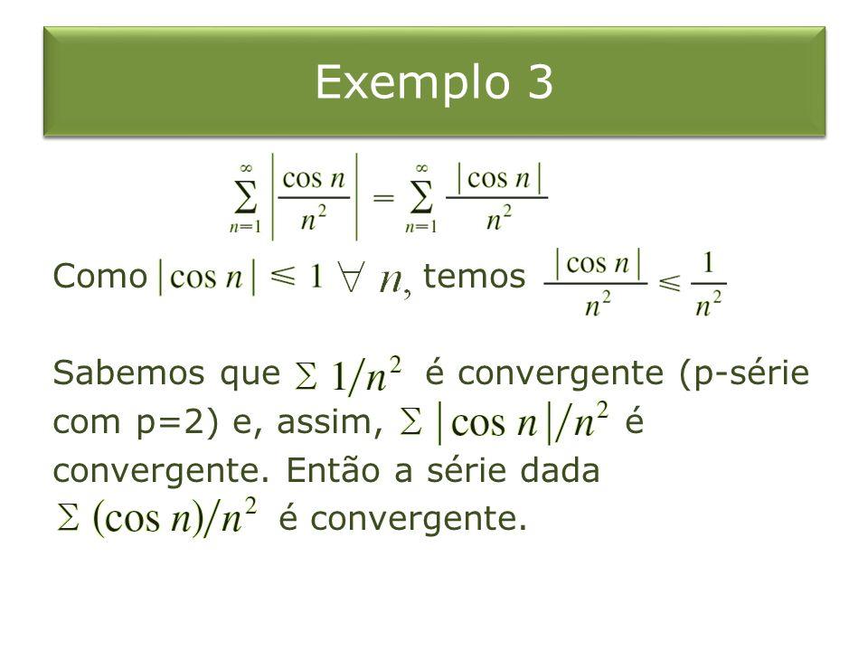 Teste de Comparação no Limite Exemplo 3 Como temos Sabemos que é convergente (p-série com p=2) e, assim, é convergente. Então a série dada é convergen