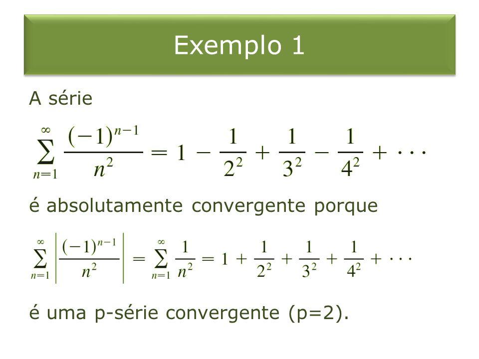 Exemplo 2 Sabemos que a série harmônica alternada é convergente mas não é absolutamente convergente, porque a série de valores absolutos correspondente é