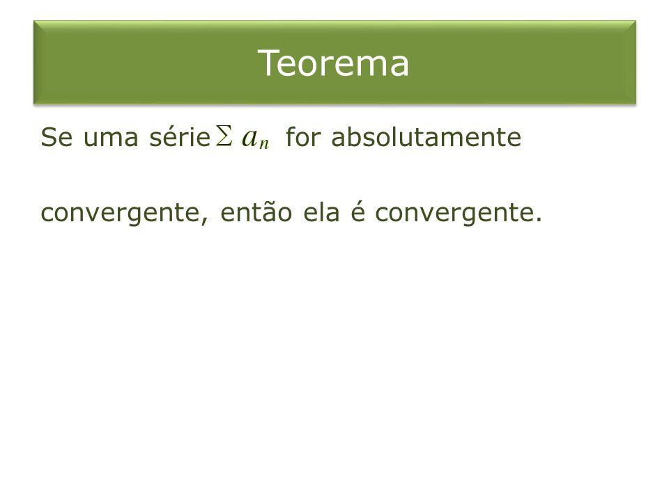 Teorema Se uma série for absolutamente convergente, então ela é convergente.