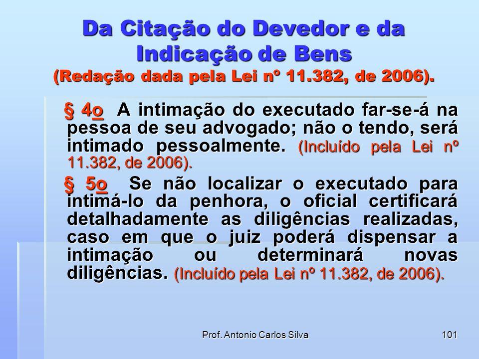 Prof. Antonio Carlos Silva100 Da Citação do Devedor e da Indicação de Bens (Redação dada pela Lei nº 11.382, de 2006). § 2o O credor poderá, na inicia