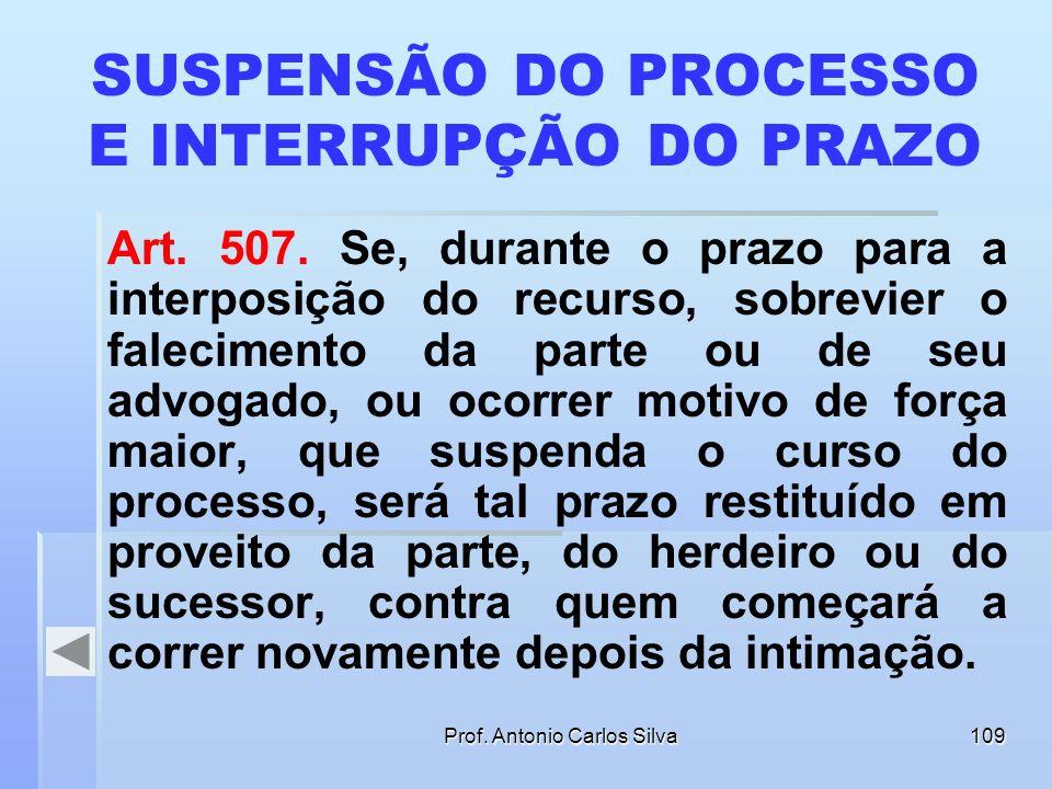 Prof. Antonio Carlos Silva108 EMBARGOS DE DECLARAÇÃO CPC, Art. 538. Os embargos de declaração interrompem o prazo para a interposição de outros recurs