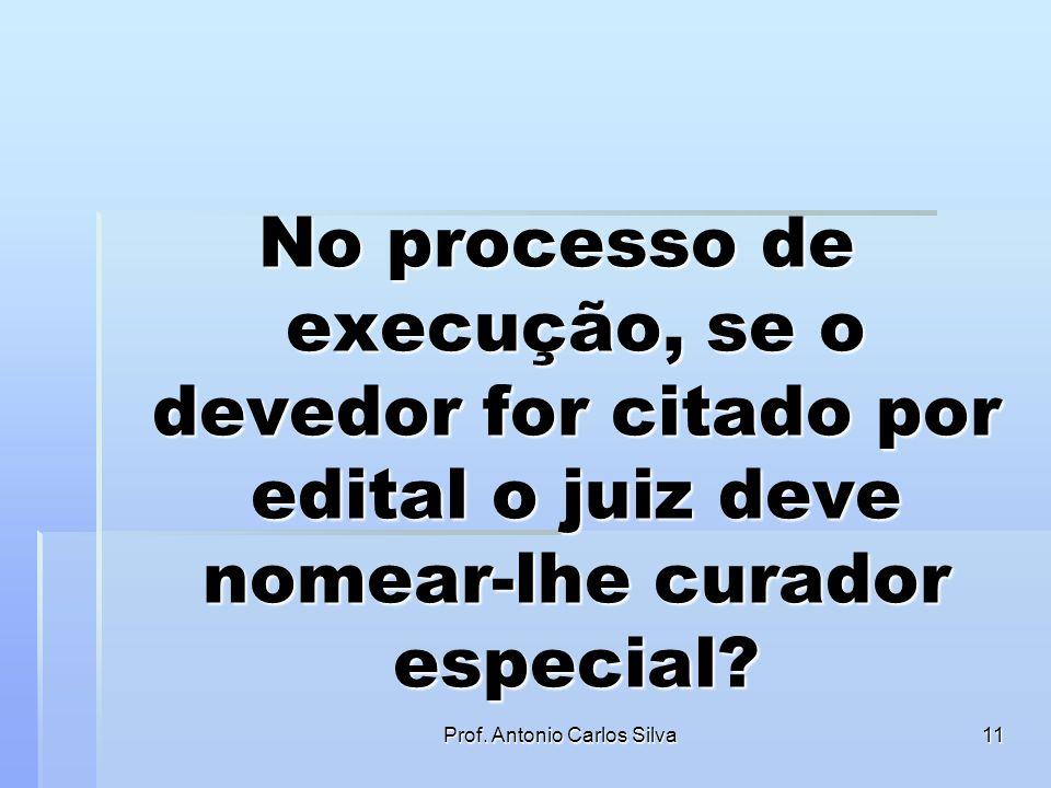 Prof. Antonio Carlos Silva10 CURADOR ESPECIAL Art. 9o O juiz dará curador especial: I - ao incapaz, se não tiver representante legal, ou se os interes