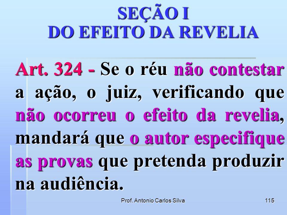 Prof. Antonio Carlos Silva114 CAPÍTULO IV DAS PROVIDÊNCIAS PRELIMINARES Art. 323 - Findo o prazo para a resposta do réu, o escrivão fará a conclusão d