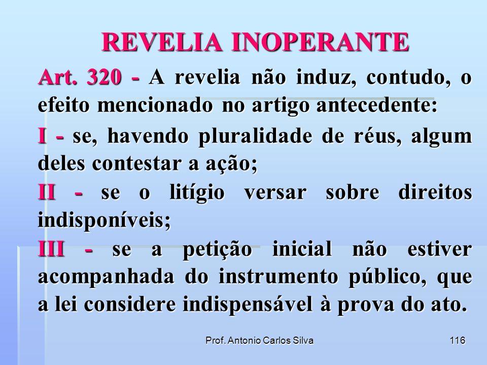 Prof. Antonio Carlos Silva115 SEÇÃO I DO EFEITO DA REVELIA Art. 324 - Se o réu não contestar a ação, o juiz, verificando que não ocorreu o efeito da r