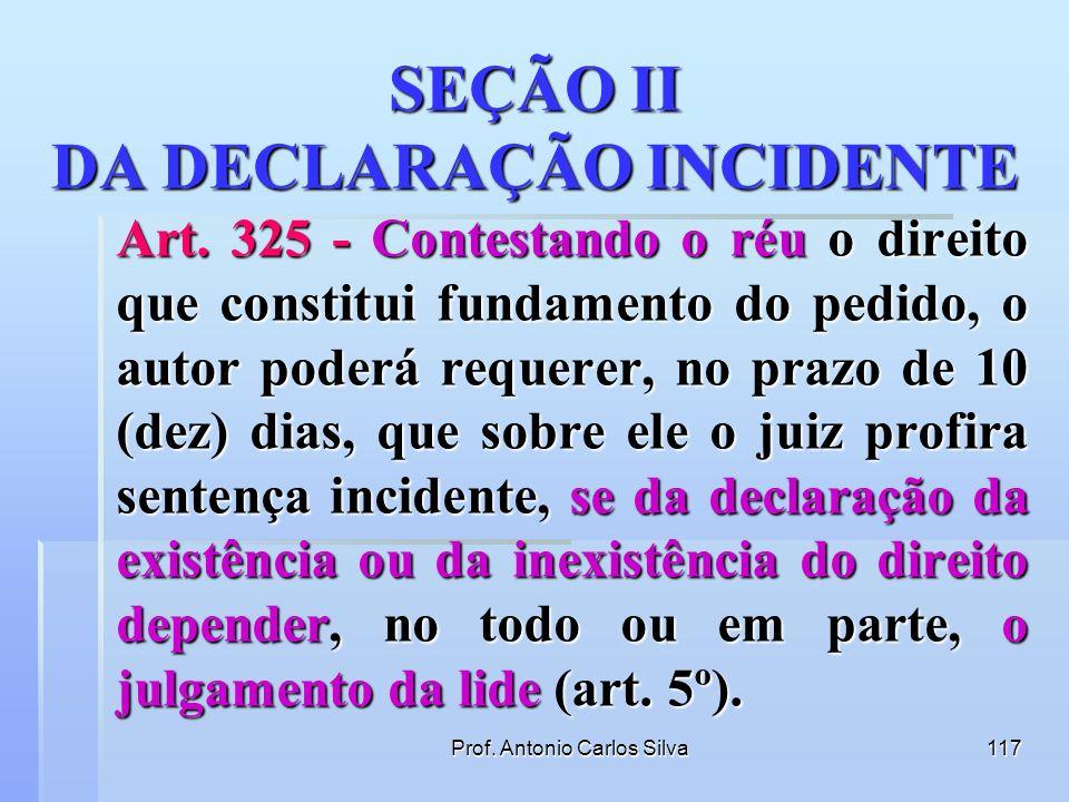 Prof. Antonio Carlos Silva116 REVELIA INOPERANTE Art. 320 - A revelia não induz, contudo, o efeito mencionado no artigo antecedente: I - se, havendo p