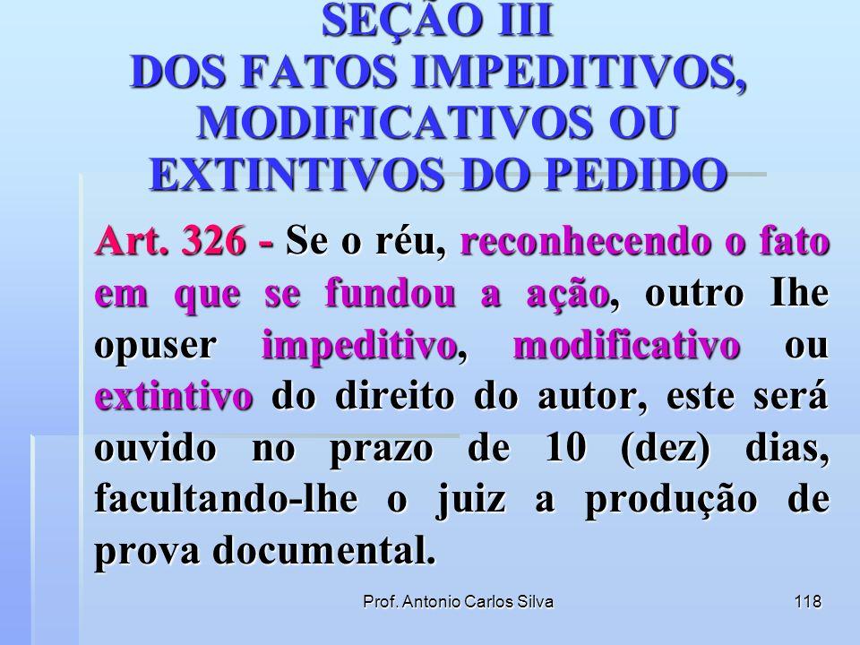 Prof. Antonio Carlos Silva117 SEÇÃO II DA DECLARAÇÃO INCIDENTE Art. 325 - Contestando o réu o direito que constitui fundamento do pedido, o autor pode
