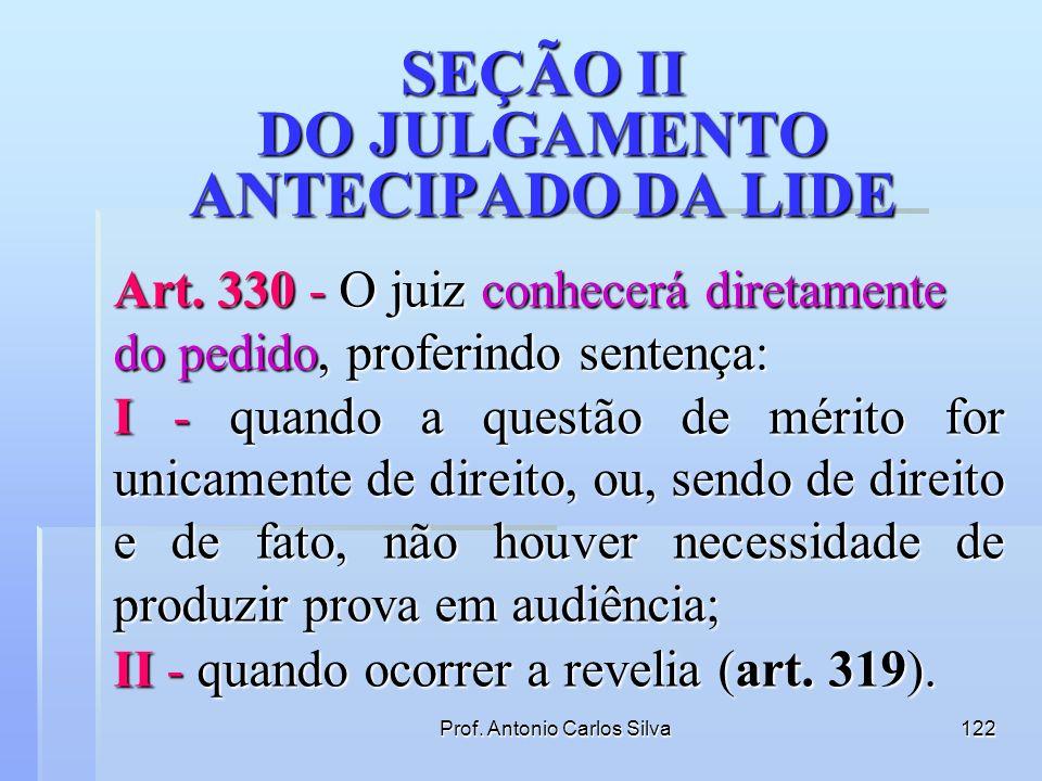 Prof. Antonio Carlos Silva121 SEÇÃO I DA EXTINÇÃO DO PROCESSO Art. 329 - Ocorrendo qualquer das hipóteses previstas nos arts. 267 e 269, II a V, o jui