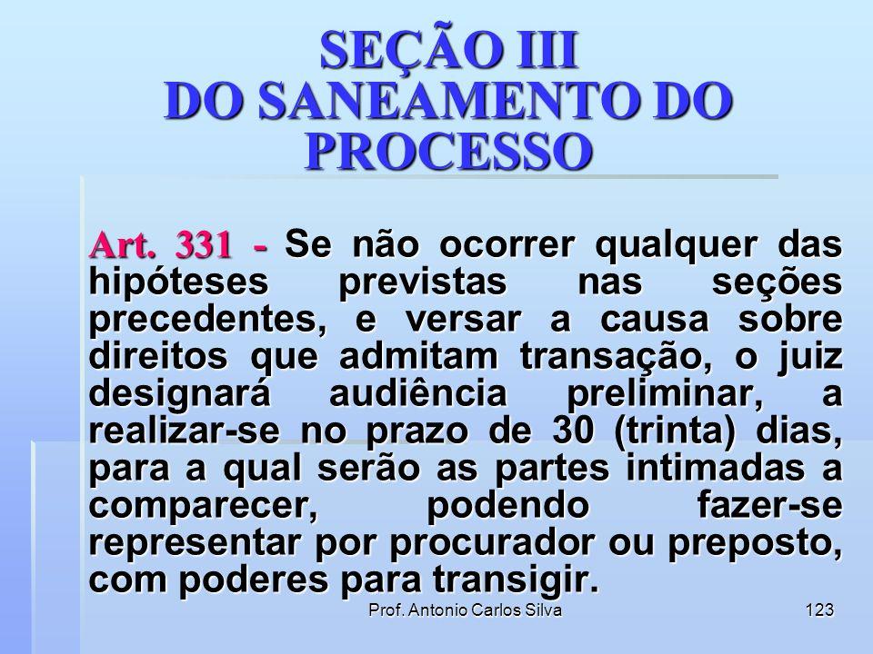 Prof. Antonio Carlos Silva122 SEÇÃO II DO JULGAMENTO ANTECIPADO DA LIDE Art. 330 - O juiz conhecerá diretamente do pedido, proferindo sentença: I - qu