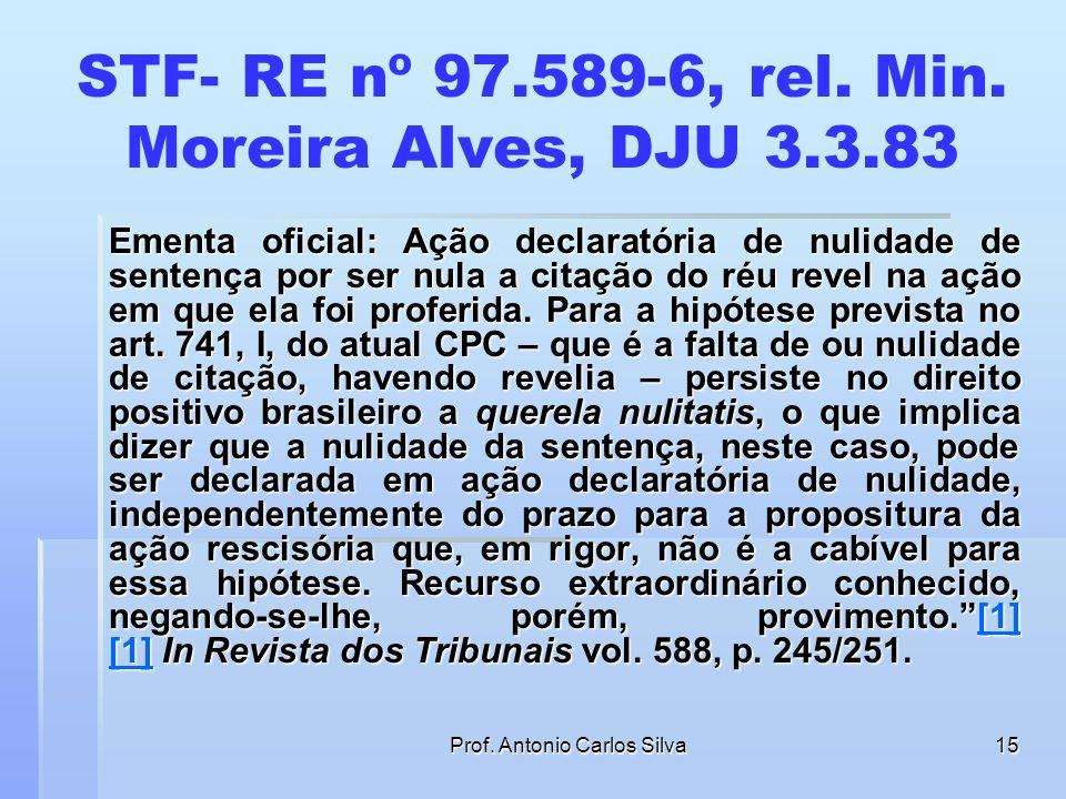 Prof. Antonio Carlos Silva14 STF- RE nº 97.589-6, rel. Min. Moreira Alves, DJU 3.3.83 AÇÃO DECLARATÓRIA – Nulidade de sentença – Vício de citação de r