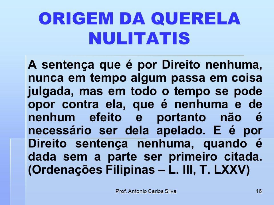 Prof. Antonio Carlos Silva15 STF- RE nº 97.589-6, rel. Min. Moreira Alves, DJU 3.3.83 Ementa oficial: Ação declaratória de nulidade de sentença por se