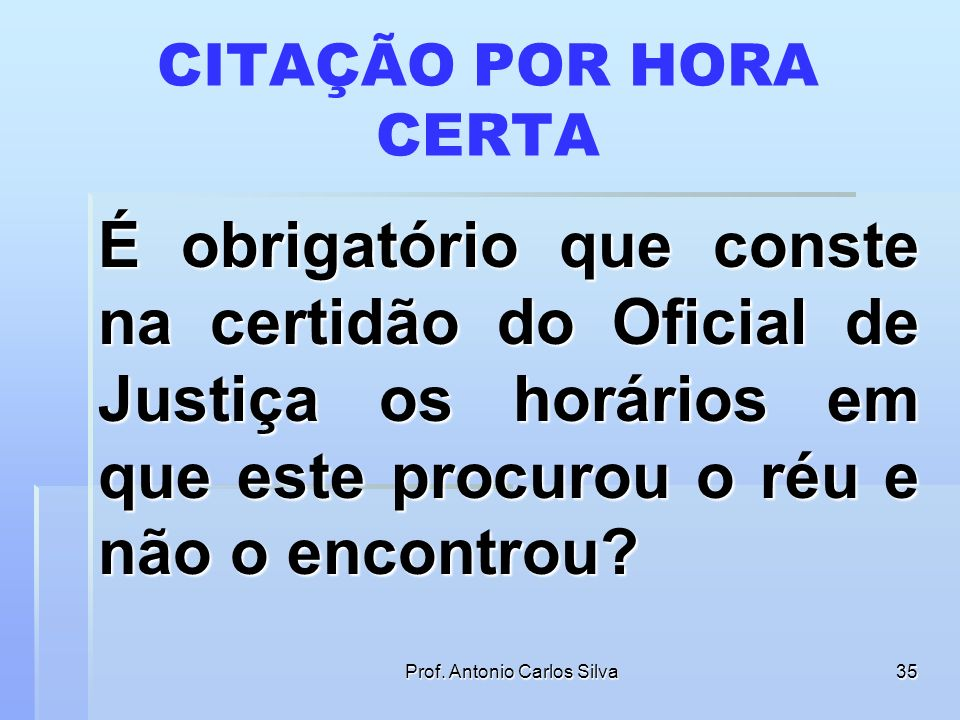 Prof. Antonio Carlos Silva34 INTERRUPÇÃO DA PRESCRIÇÃO CPC, Art. 219. A citação válida torna prevento o juízo, induz litispendência e faz litigiosa a