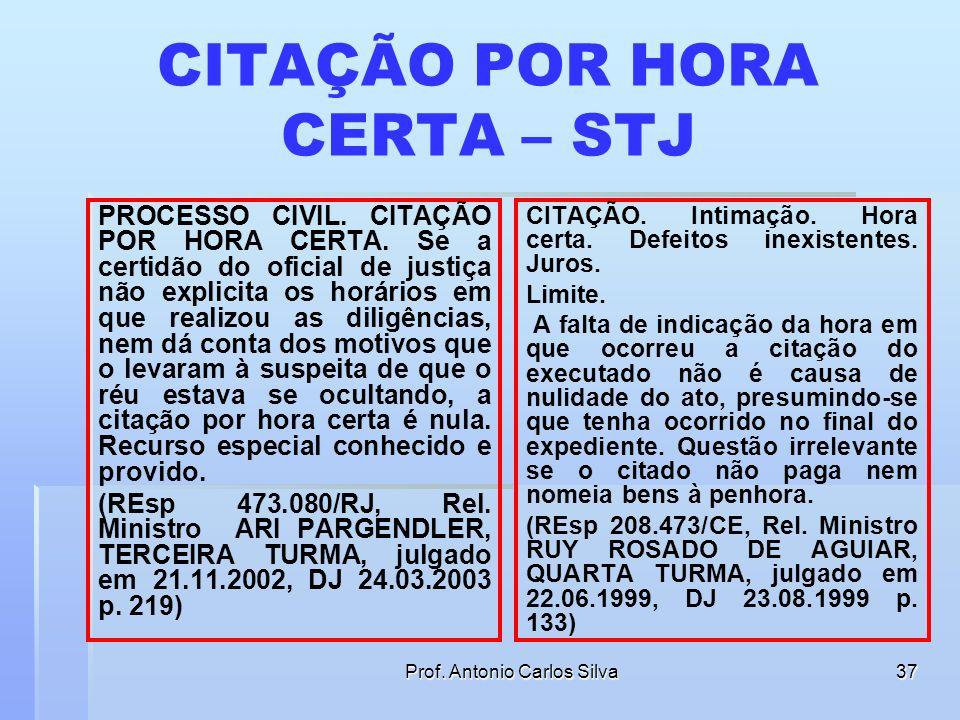 Prof. Antonio Carlos Silva36 CITAÇÃO POR HORA CERTA Art. 227. Quando, por três vezes, o oficial de justiça houver procurado o réu em seu domicílio ou