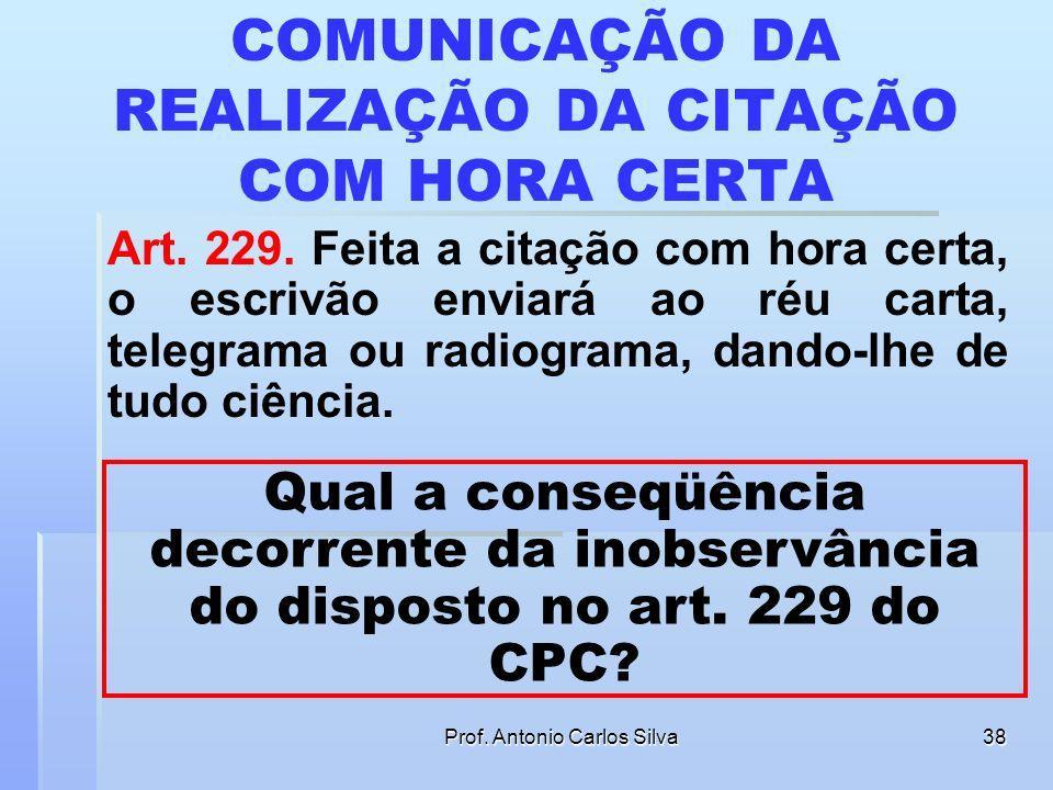 Prof. Antonio Carlos Silva37 CITAÇÃO POR HORA CERTA – STJ PROCESSO CIVIL. CITAÇÃO POR HORA CERTA. Se a certidão do oficial de justiça não explicita os