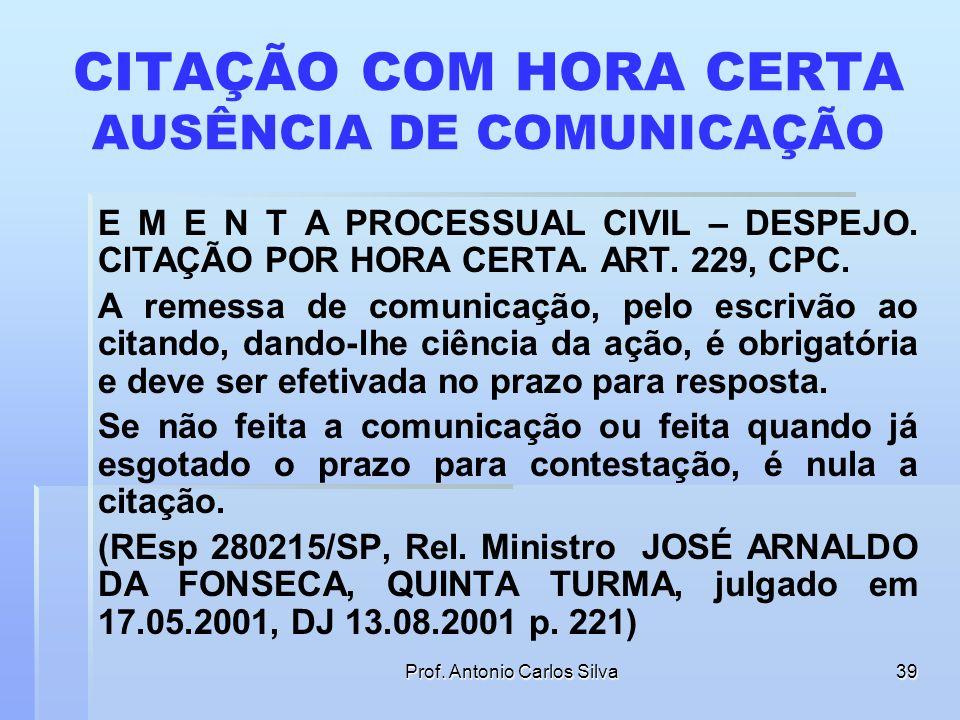 Prof. Antonio Carlos Silva38 COMUNICAÇÃO DA REALIZAÇÃO DA CITAÇÃO COM HORA CERTA Art. 229. Feita a citação com hora certa, o escrivão enviará ao réu c