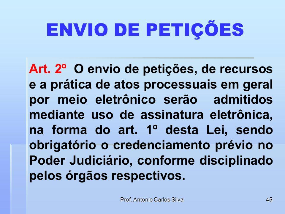 Prof. Antonio Carlos Silva44 CONCEITOS BÁSICOS § 2o Para o disposto nesta Lei, considera-se: I - meio eletrônico qualquer forma de armazenamento ou tr