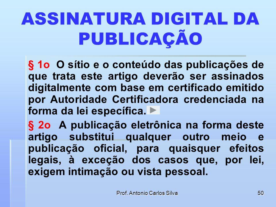 Prof. Antonio Carlos Silva49 COMUNICAÇÃO ELETRÔNICA DOS ATOS Capítulo II - Da comunicação eletrônica dos atos processuais Art. 4º Os tribunais poderão