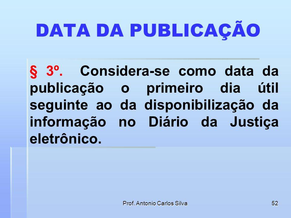 Prof. Antonio Carlos Silva51 ASSINATURA DIGITAL DA PUBLICAÇÃO Art. 4º - § 1o O sítio e o conteúdo das publicações de que trata este artigo deverão ser