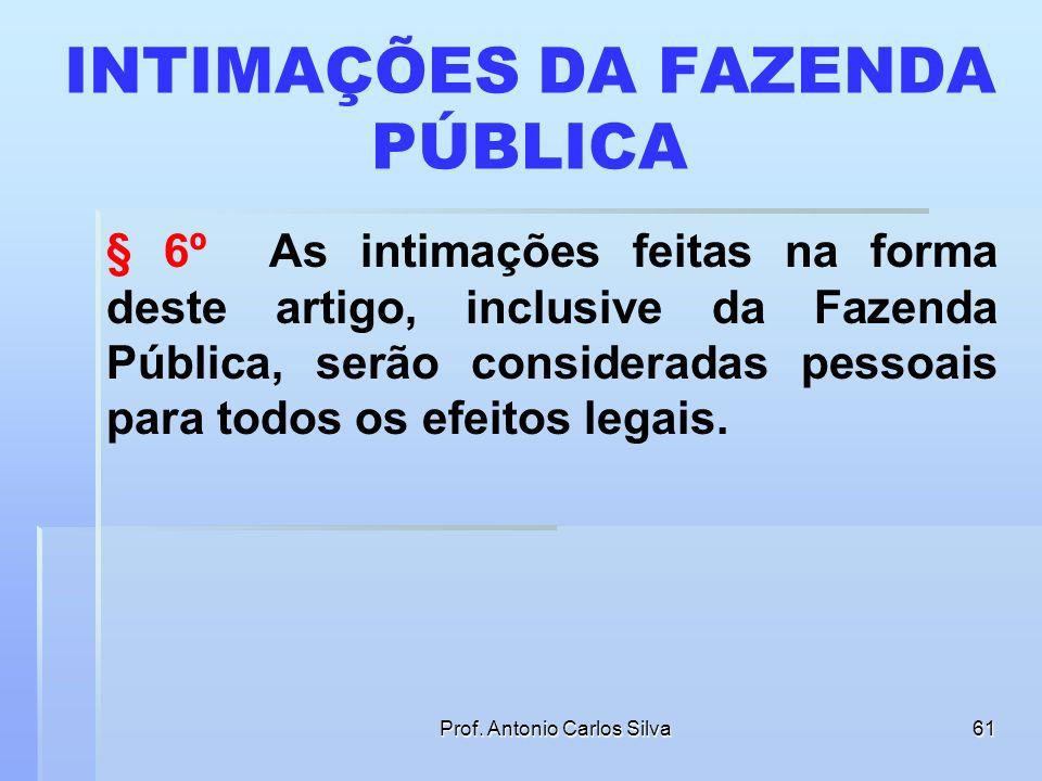 Prof. Antonio Carlos Silva60 INTIMAÇÕES EM CASOS DE URGÊNCIA § 5º Nos casos urgentes em que a intimação feita na forma deste artigo possa causar preju