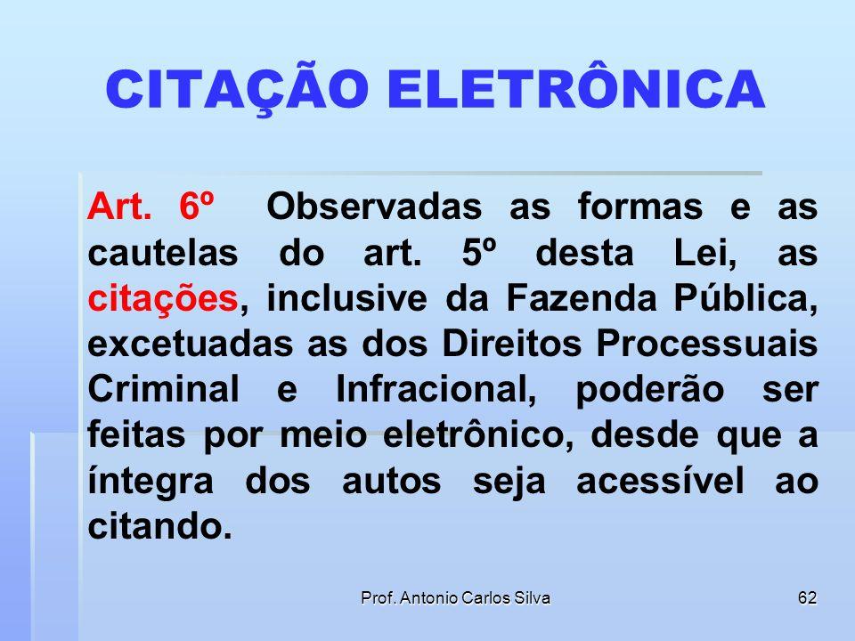Prof. Antonio Carlos Silva61 INTIMAÇÕES DA FAZENDA PÚBLICA § 6º As intimações feitas na forma deste artigo, inclusive da Fazenda Pública, serão consid