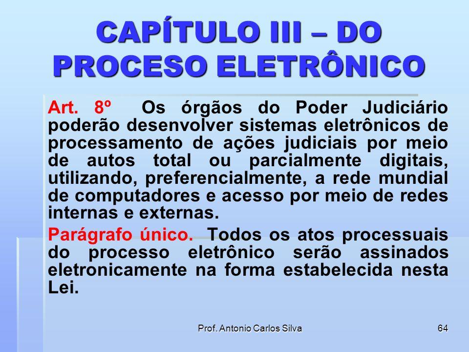 Prof. Antonio Carlos Silva63 CARTAS POR TRANSMISSÃO ELETRÔNICA Art. 7º As cartas precatórias, rogatórias, de ordem e, de um modo geral, todas as comun